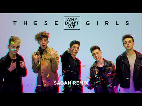 Why Don't We - These Girls (Sagan Remix) [Official Audio]