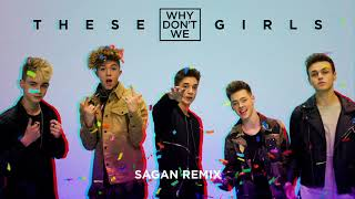 Why Don't We - These Girls (Sagan Remix) [ Audio]