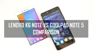 Lenovo K6 Note vs Coolpad Note 5- In Depth Comparison, Performance, Camera and Battery