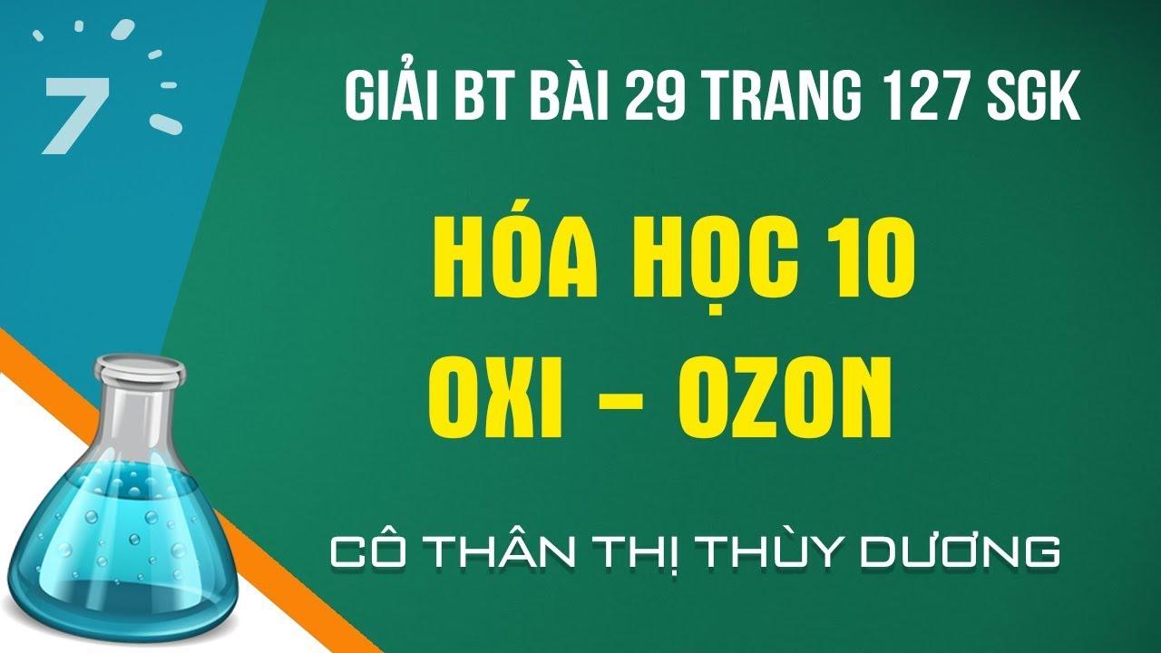 Giải BT Bài 29 trang 127  SGK Hóa học 10: Oxi – Ozon | HỌC247