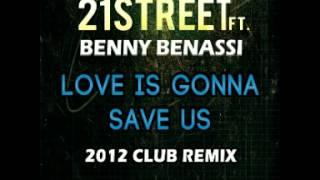 21street ft. Benny Benassi - Love is Gonna Save Us (2012 Club Remix)
