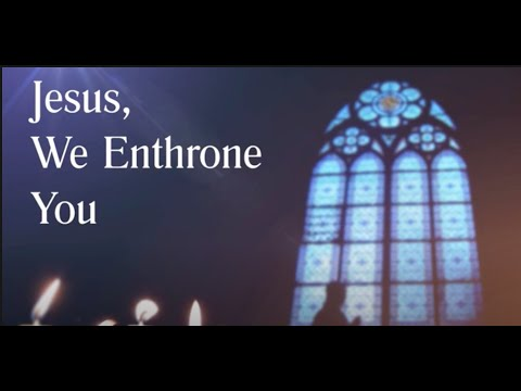 Jesus, We Enthrone You (with lyrics)