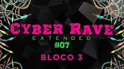 Cyber Rave  #07 ** Extended** BLOCO 3