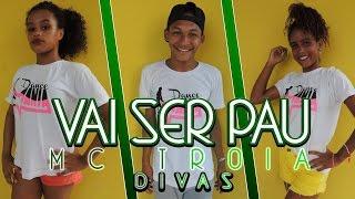 Mc Troia - Vai ser pau - Coreografia / Dance mania - DIVAS