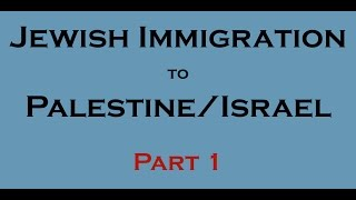 When and how did Jews immigrate to Palestine/Israel? (Part 1)