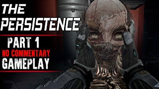 The Persistence Gameplay - Part 1 (No Commentary)