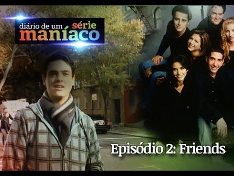 Diário de um Série Maníacos 1x02: Friends