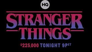 Stranger Things Trivia on HQ Trivia ($225,000/$0.08-$285.72) Monday, 15 July 2019 9p ET