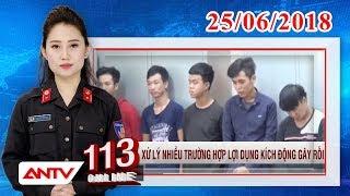 Bản tin 113 Online mới nhất ngày 25/06/2018 | Tin tức | Tin tức mới nhất | ANTV