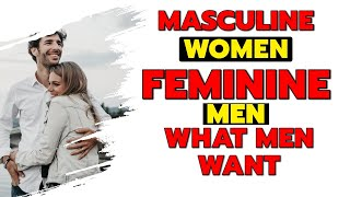 Masculine Women Feminine Men - What Men Want