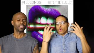 VI Seconds Bite The Bullet REACTION