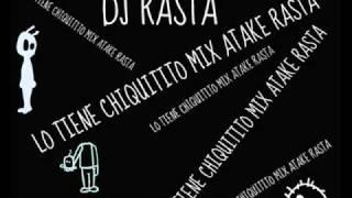 DJ RASTA FT ATAKE RASTA -LO TIENE CHIQUITITO