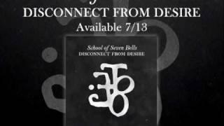 School of Seven Bells - Babelonia - Disconnect From Desire