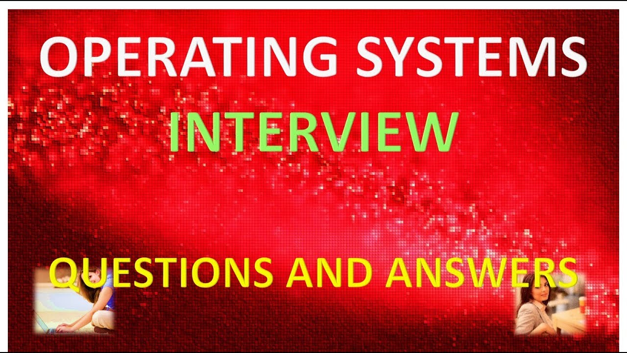 operating systems interview questions and answers operating systems interview questions and answers
