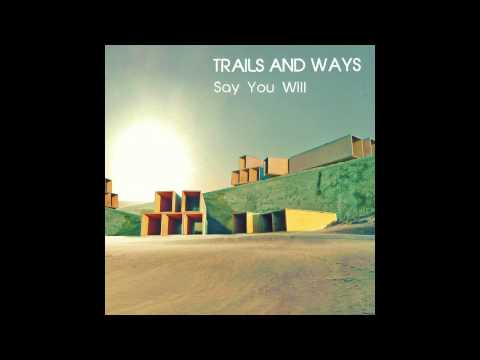 Trails and Ways - Say You Will (Official Audio)
