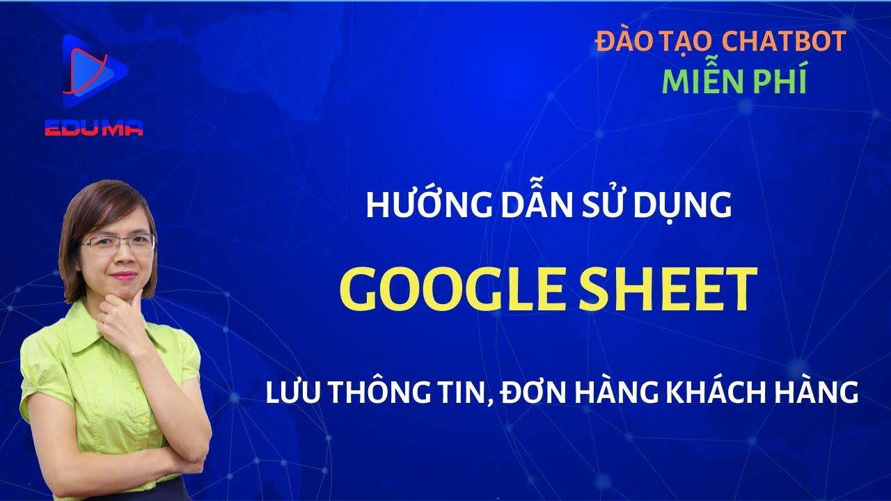 [Eduma/chatbot] Bài 28: Lưu thông tin khách hàng, đơn hàng vào Google Sheet