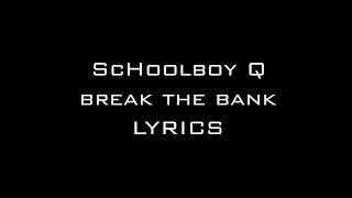 ScHoolboy Q -- Break The Bank Lyrics