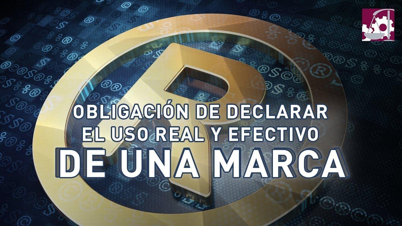 Obligación de Declarar el Uso Real y Efectivo de una Marca Registrada