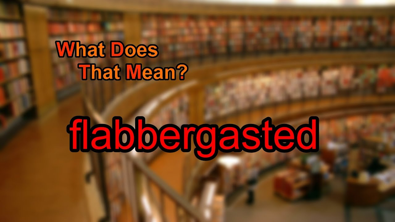 Beautiful What Does Flabbergasted Mean?