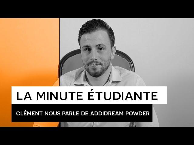 La Minute étudiante - Clément [ADDIDREAM Powder]