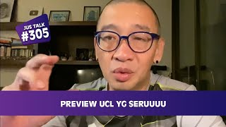 JUS TALK #329: PREVIEW UCL YG SERUUUU