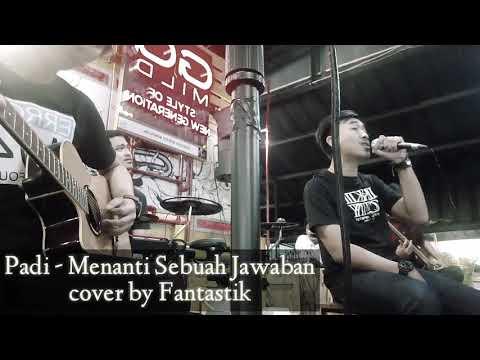 Padi - Menanti Sebuah Jawaban - Cover by Fantastik