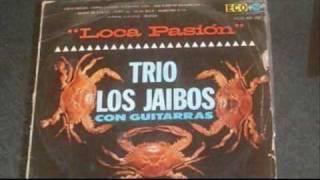 Trio Los Jaibos - loca pasion -