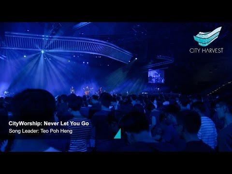 CityWorship: Never Let You Go @ City Harvest Church