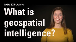 NGA Explains: What is Geospatial Intelligence? (Episode 1)