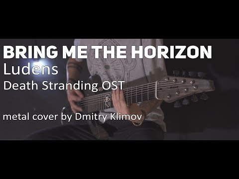 Bring Me The Horizon - Ludens [Death Stranding OST] (metal Cover By Dmitry Klimov)