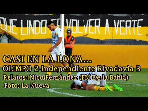 (RELATO BAHIENSE) GOLES OLIMPO 2 INDEPENDIENTE RIVADAVIA 3 (FECHA 24 B NACIONAL)