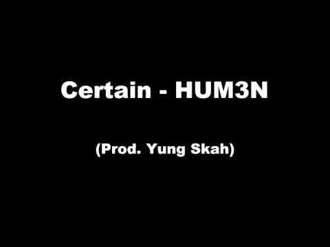 Certain - HUM3N (Prod. Yung SKAH)