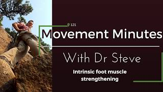 121 - Movement Minutes with Dr Steve - Intrinsic Foot Muscle Strengthening