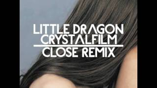 Little Dragon - Crystalfilm : CLOSE Remix