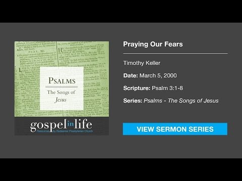 Praying Our Fears – Timothy Keller [Sermon]