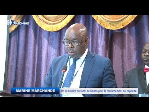 GABON / MARINE MARCHANDE :  Un séminaire national au Gabon pour le renforcement de capacité