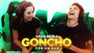 HAGA REIR A GONCHO POR 1 SUB