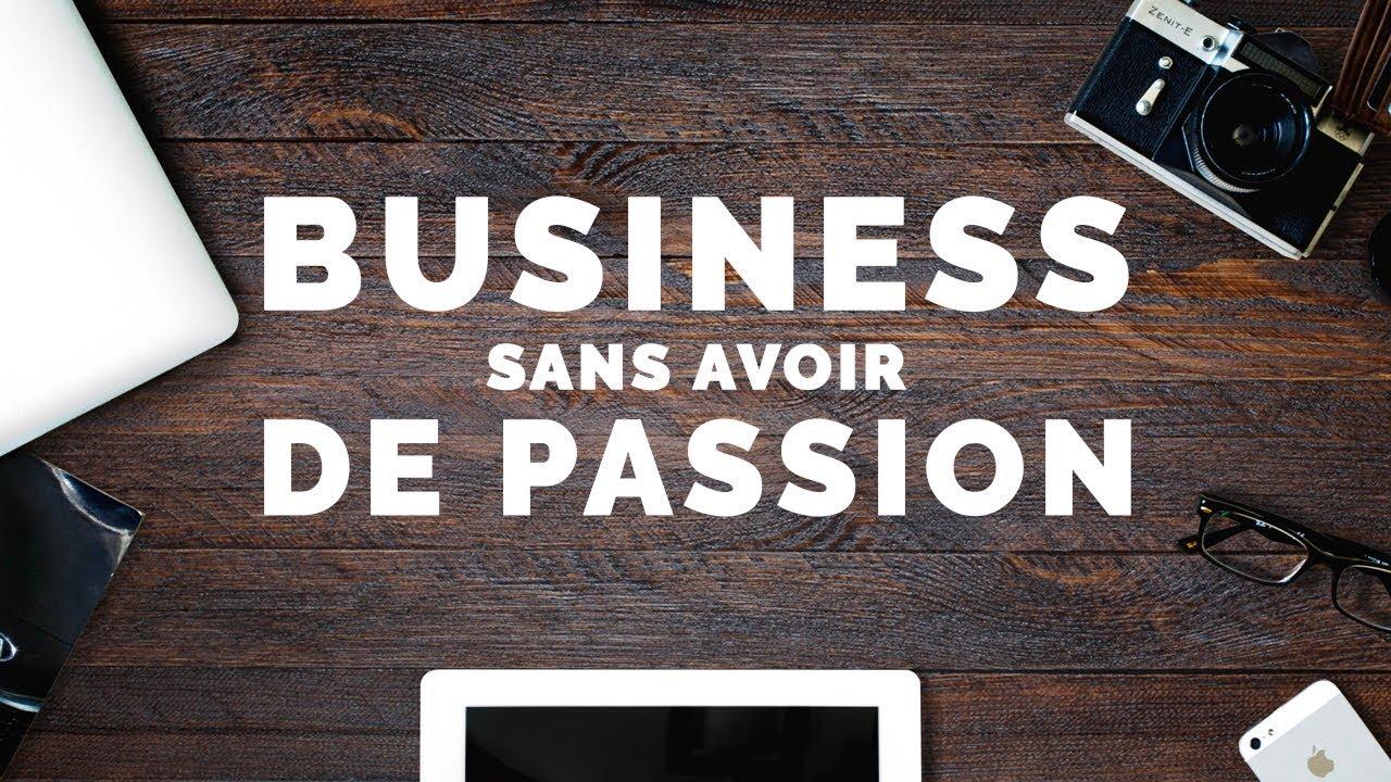 Créer un business sans avoir de passion : possible ?