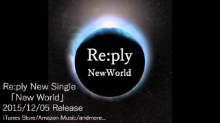 Re Ply New Single New World Release