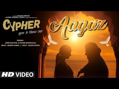 Aagaz Video | CYPHER | Jubin Nautiyal & Dhvani Bhanushali | Sagar Pathak |  Bharat Kamal