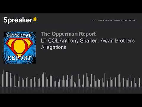 LT COL Anthony Shaffer : Awan Brothers Allegations