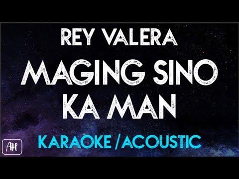 Maging Sino Ka man (Karaoke/Acoustic) - Rey Valera