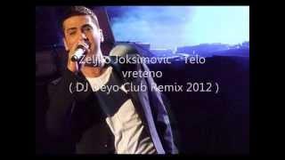 Zeljko Joksimovic - Telo vreteno ( DJ Deyo Club Remix 2012 )