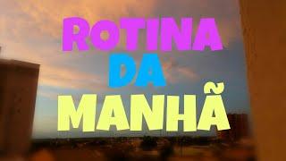 ROTINA DA MANHÃ