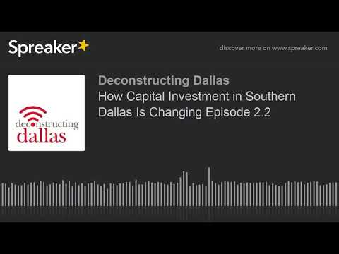 How Capital Investment in Southern Dallas Is Changing Episode 2.2 (part 1 of 3)