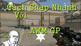 Bình Luận CF : Hướng Dẫn Cách Bắn Snap AWM GP Nhanh ( snap súng ngắm ) | Giọng Khắm Lọ - TANA CFVN