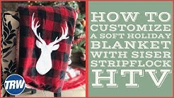 How to Customize a Soft Holiday Blanket with Siser StripFlock HTV
