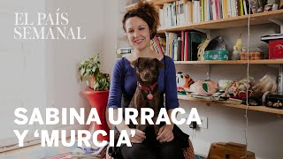 Sabina Urraca y la aventura literaria de 'Murcia' | Amos y mascotas | El País Semanal