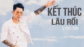 Kết Thúc Lâu Rồi - Lê Bảo Bình (Audio Official)