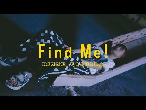 吉田凜音 - Find Me! / RINNE YOSHIDA - Find Me! [OFFICIAL MUSIC VIDEO]